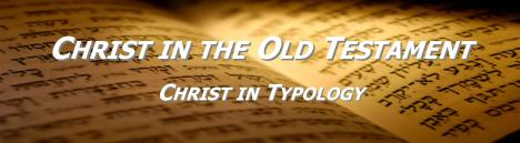 Christ in the OT 4 Christ in Typology